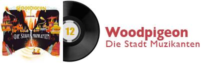 Album 12 - Woodpigeon - Die Stadt Muzikanten