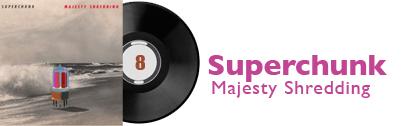 Album 8 - Superchunk - Majesty Shredding